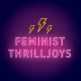 THE FEMINIST THRILLJOYS PODCAST